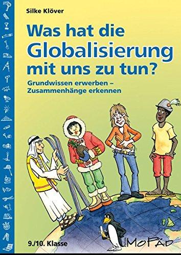 Was hat die Globalisierung mit uns zu tun?: Grundwissen erwerben - Zusammenhänge erkennen (9. und 10. Klasse)