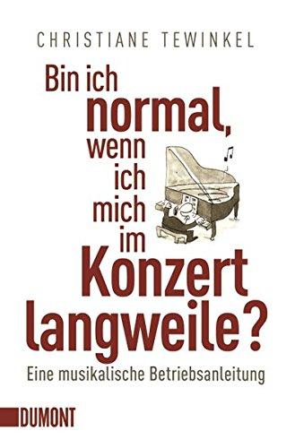 Bin ich normal, wenn ich mich im Konzert langweile?: Eine musikalische Betriebsanleitung (Taschenbücher)