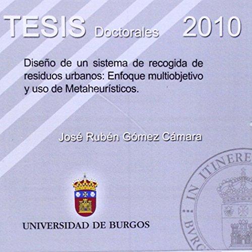 Diseño de un sistema de recogida de residuos urbanos: Enfoque multiobjetivo y uso de Metaheurísticos (Tesis) por José Rubén Gómez Cámara