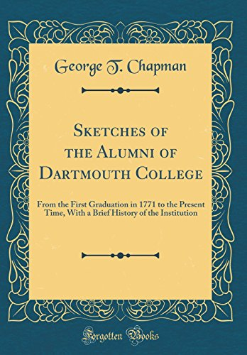 Sketches of the Alumni of Dartmouth College: From the First Graduation in 1771 to the Present Time, With a Brief History of the Institution (Classic Reprint)