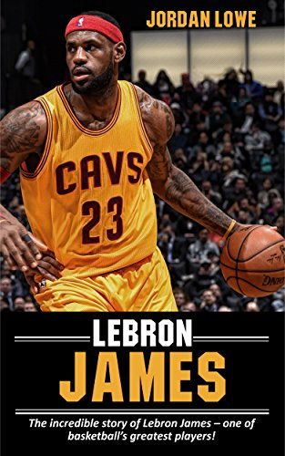 LeBron James: The incredible story of LeBron James - one of ...