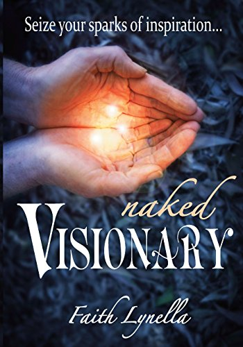 Naked Visionary: Seize Your Sparks of Inspiration -