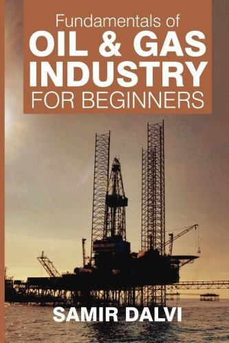 Fundamentals of Oil & Gas Industry for Beginners by Samir Dalvi (2015-10-30)
