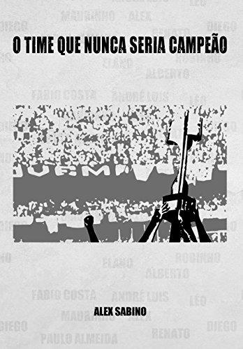 O time que nunca seria campeão (Portuguese Edition) por Alex Sabino