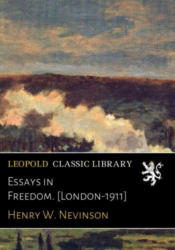 Essays in Freedom. [London-1911] por Henry W. Nevinson