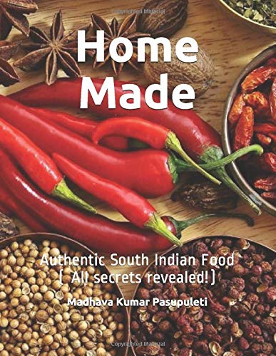 Home Made: Authentic South Indian Food ( All secrets revealed!) 1