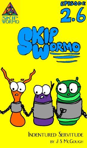 Skip Wormo Episode 2.6 (Indentured Servitude) (English Edition) Band, 2.6
