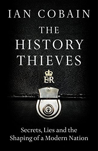 The History Thieves: Secrets, Lies and the Shaping of a Modern Nation