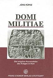 Domi militiae: Die religiöse Konstruktion des Krieges in Rom