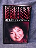 Roseanne: My Life As a Woman 1st Edition by Roseanne Barr (1989) Hardcover