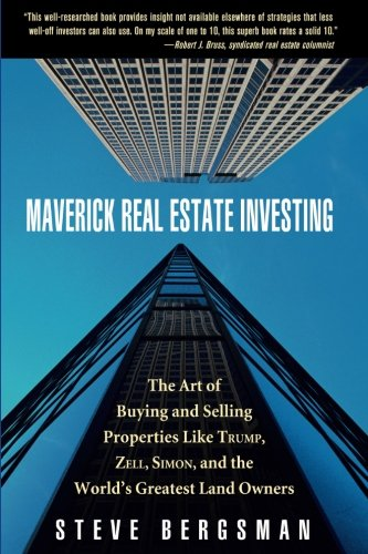 Maverick Real Estate Investing: The Art of Buying and Selling Properties Like Trump, Zell, Simon, and the World's Greatest Land Owners: The Art of Buying & Selling Properties like Trump,