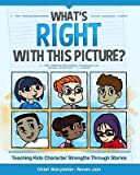 [(What's Right with This Picture?: Teaching Kids Character Strengths Through Stories)] [Author: Renee Jain] published on (December, 2013)