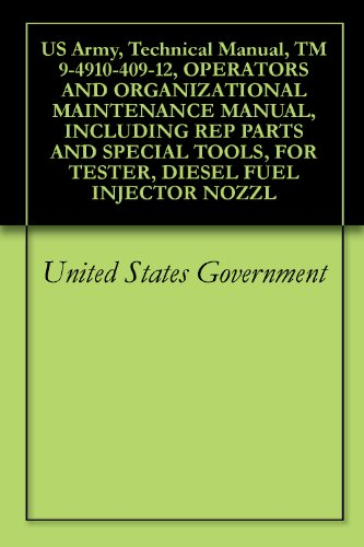 US Army, Technical Manual, TM 9-4910-409-12, OPERATORS AND ORGANIZATIONAL MAINTENANCE MANUAL, INCLUDING REP PARTS AND SPECIAL TOOLS, FOR TESTER, DIESEL FUEL INJECTOR NOZZL (English Edition)