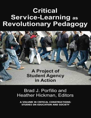 Critical-Service Learning as a Revolutionary Pedagogy: An International Project of Student Agency in Action (Critical Construction)