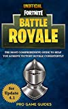 Fortnite Battle Royale: The Most Comprehensive Guide To Help You Achieve Victory Royale Consistently