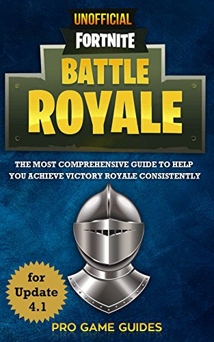 Fortnite Battle Royale: The Most Comprehensive Guide To Help You Achieve Victory Royale Consistently (English Edition)