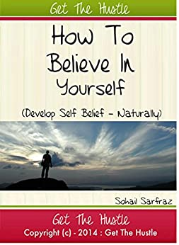 How To Believe In Yourself : Become The Better You/ Self Confidence/Ultimate Conviction (English Edition) par [Sarfraz, Sohail]