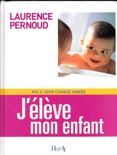 J'élève mon enfant par Laurence Pernoud