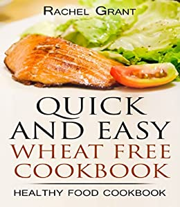 WHEAT FREE COOKBOOK- QUICK AND EASY: Flat Belly Diet - No Wheat No Fat (Healthy Food Cookbook Book 2) (English Edition) von [grant, rachel, barak, shira]