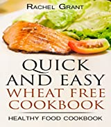 WHEAT FREE COOKBOOK- QUICK AND EASY: Flat Belly Diet - No Wheat No Fat (Healthy Food Cookbook Book 2) (English Edition)