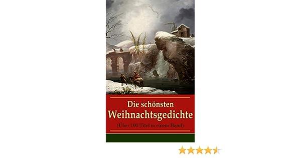 Weihnachtsgedichte Mit 3 Strophen.Die Schönsten Weihnachtsgedichte über 100 Titel In Einem Band Eine Sammlung Der Weihnachtsgedichte Von Den Berühmtesten Deutschen Autoren Am