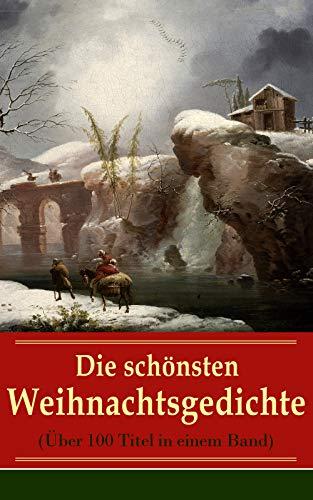 Die schönsten Weihnachtsgedichte (Über 100 Titel in einem Band): Eine Sammlung der Weihnachtsgedichte von den berühmtesten deutschen Autoren: Am Weihnachtsabend ... leuchtend, Bäume blendend + Christnacht...