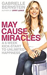 May Cause Miracles: A 6-Week Kick-Start To Unlimited Happiness by Gabrielle Bernstein (2013-01-01)