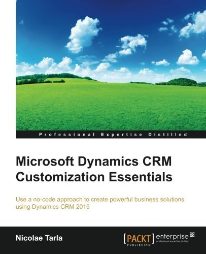 Microsoft Dynamics CRM Customization Essentials (Professional Expertise Distilled) by Nicolae Tarla (2014-12-30) (Microsoft Dynamics 2014)