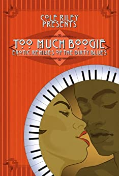 Too Much Boogie: Erotic Remixes of the Dirty Blues by [King, DL, Hope, Akua Lezli, Sarai, Lisabet, Whitfield, Jayme, Buckley, Robert, Breaux, Kevin James, Verde, Alegra, Sturdivant, Alice, ya Salaam, Kalamu]