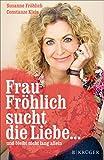 Frau Fröhlich sucht die Liebe ... und bleibt nicht lang allein