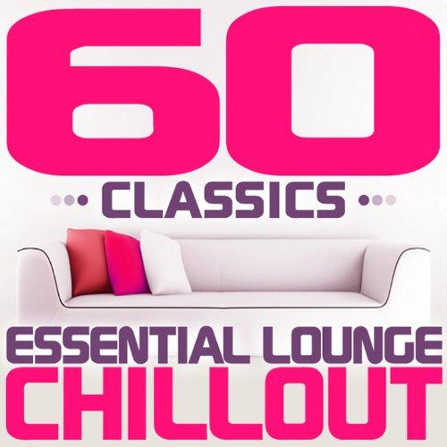 60 Classics - Essential Lounge...