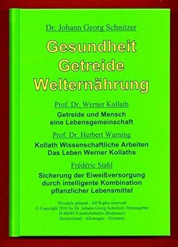 Gesundheit Getreide Welternährung: Getreide und Mensch, eine Lebensgemeinschaft; Kollath, Wissenschaftliche Arbeiten; Das Leben Werner Kollaths; ... Kombination pflanzlicher Lebensmittel.
