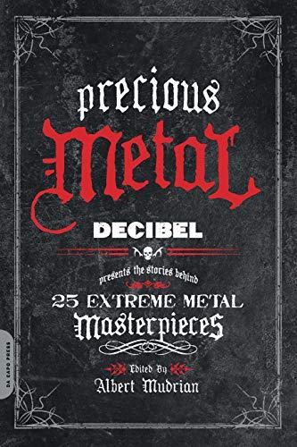 Precious Metal: Decibel Presents the Stories Behind 25 Extreme Metal Masterpieces -