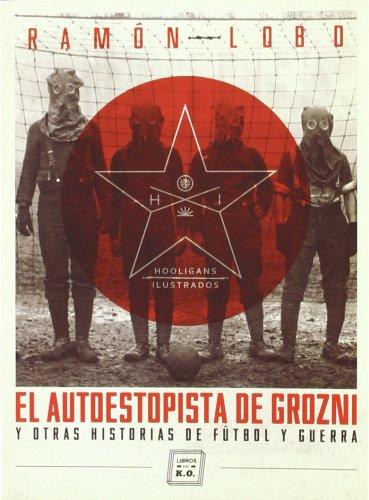 El autoestopista de Grozni: y otras historias de fútbol y guerra (Hooligans Ilustrados) por Ramón Lobo Leyder