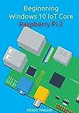 Beginning Windows 10 IoT Core Raspberry Pi 2 (English Edition)