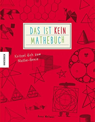 Das ist kein Mathebuch: Kritzel dich zum Mathe-Genie