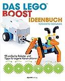 Das LEGO®-Boost-Ideenbuch: 95 einfache Roboter und Tipps für eigene Konstruktionen - Yoshihito Isogawa