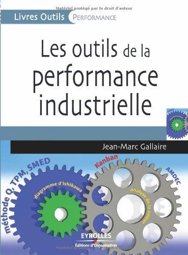 Les outils de la performance industrielle par Jean-Marc Gallaire