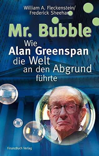 mr-bubble-wie-alan-greenspan-die-welt-an-den-abgrund-fuhrte