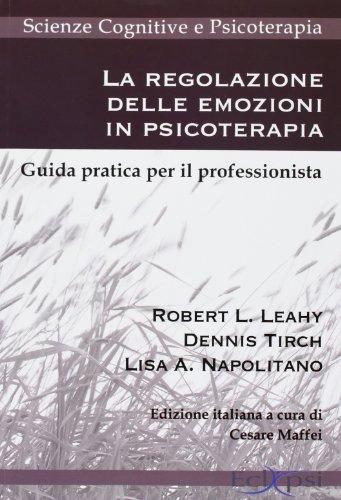 La regolazione delle emozioni in psicoterapia. Guida pratica per il professionista