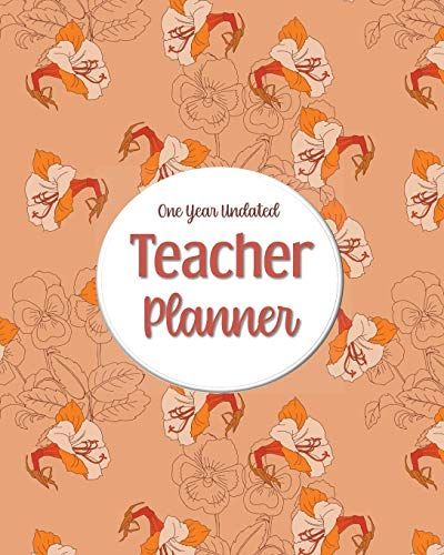 One Year Undated Teacher Planner: with Gradebook, Weekly and Monthly layout orange floral yellow background -