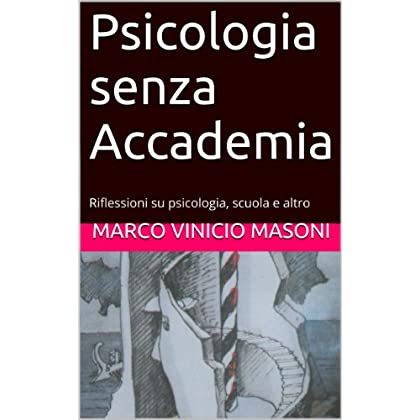 Psicologia Senza Accademia: Riflessioni Su Psicologia, Scuola E Altro
