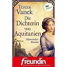"""Die Dichterin von Aquitanien: Historischer Roman - Edition """"freundin - starke Frauen, große Geschichten"""""""