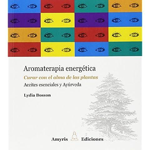 Aromaterapia Energética. Curar Con El Alma De Las Plantas. Aceites Esenciales Y (Los singulares)