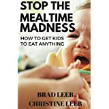 Stop the Mealtime Madness: How to Get Kids to Eat Anything (English Edition)