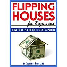 Flipping Houses for Beginners: How to Flip a House and Make a Profit (English Edition)
