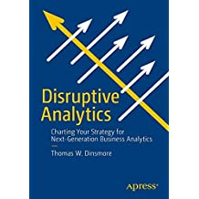 Disruptive Analytics: Charting Your Strategy for Next-Generation Business Analytics