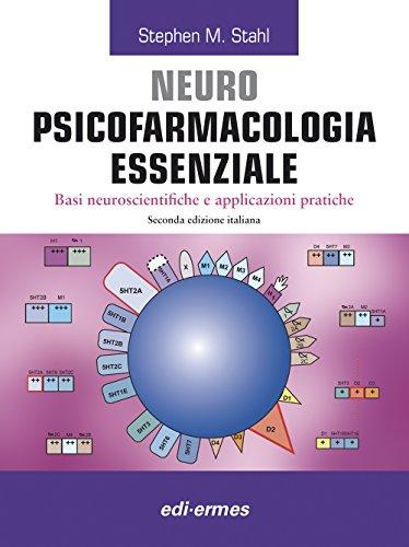 Neuro Psicofarmacologia essenziale. Basi neuroscienti?che e applicazioni pratiche