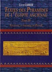 Textes Des Pyramides de L'Egypte Ancienne, Tome III: Textes de La Pyramide de Pepy II: 3 (Melchat) by Claude Carrier (2010-10-04)