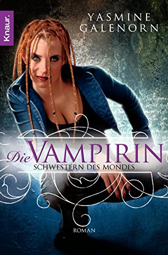 Schwestern des Mondes - Die Vampirin: Roman (Die Schwestern des Mondes 3) von [Galenorn, Yasmine]